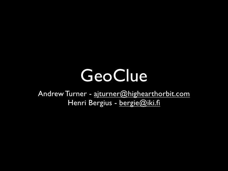 GeoClue Andrew Turner - ajturner@highearthorbit.com         Henri Bergius - bergie@iki.fi