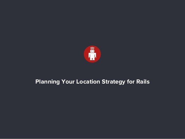 Planning Your Location Strategy for Rails