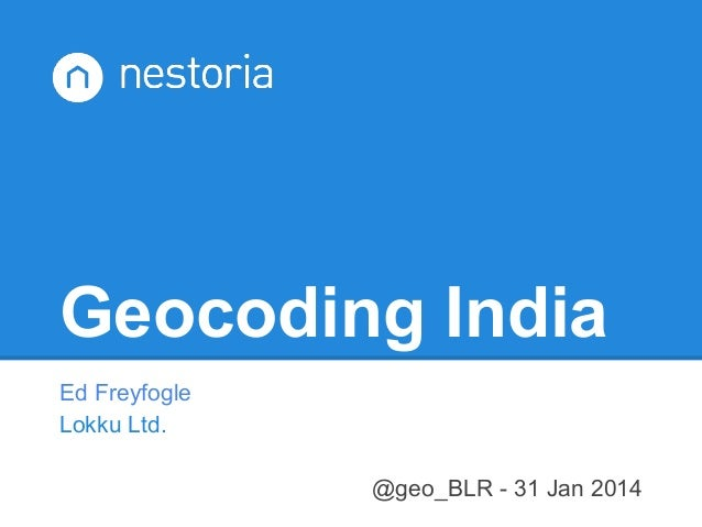 Geocoding India Ed Freyfogle Lokku Ltd. @geo_BLR - 31 Jan 2014