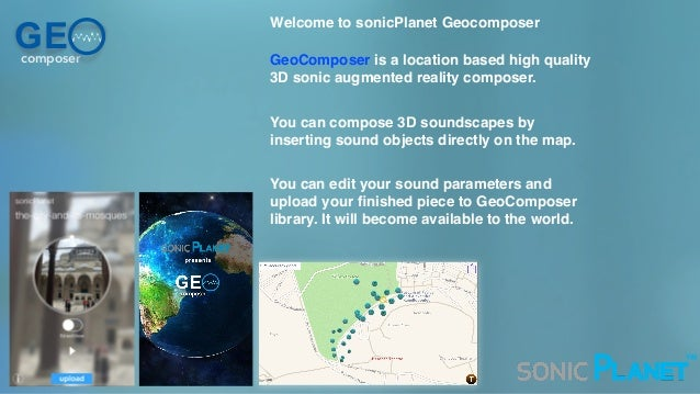 GEcomposer Welcome to sonicPlanet Geocomposer GeoComposer is a location based high quality 3D sonic augmented reality comp...