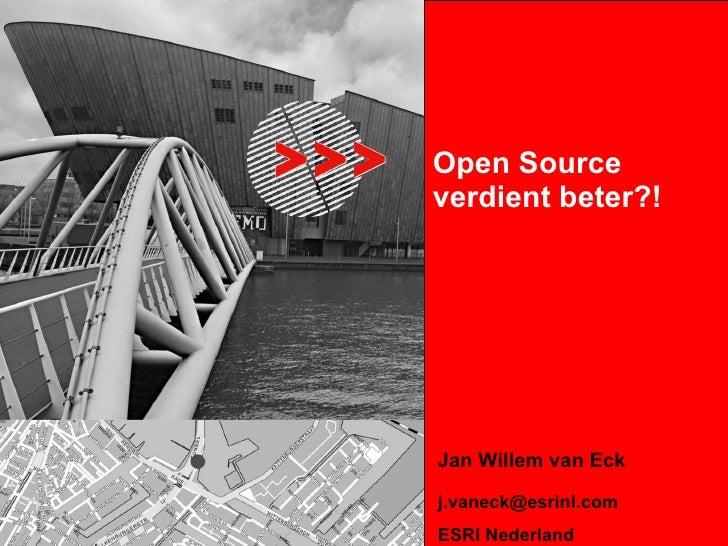 Open Source verdient beter?! Jan Willem van Eck [email_address] ESRI Nederland