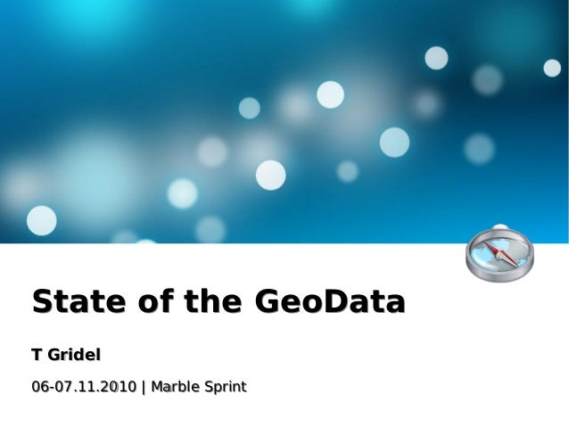 State of the GeoDataState of the GeoData T GridelT Gridel 06-07.11.2010 | Marble Sprint06-07.11.2010 | Marble Sprint