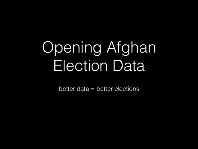 Opening Afghan Election Data !  better data = better elections