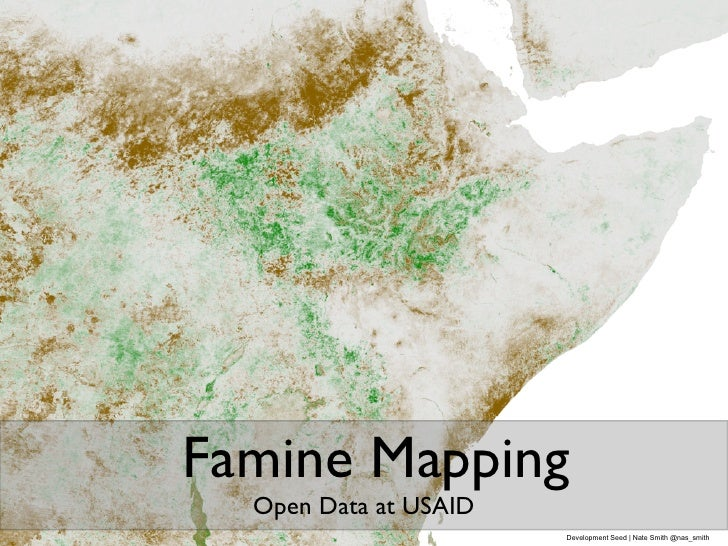 Famine Mapping  Open Data at USAID                       Development Seed | Nate Smith @nas_smith