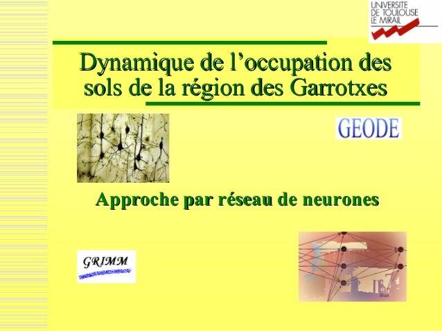 Dynamique de l'occupation des sols de la région des GarrotxesGarrotxesApproche par réseau de neuronesApproche neurones