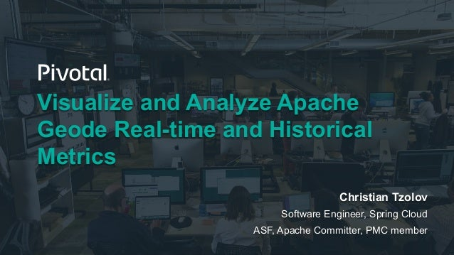 Visualize and Analyze Apache Geode Real-time and Historical Metrics w…