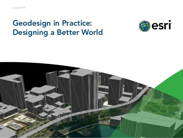 Geodesign in Practice: Designing a Better World August 2013