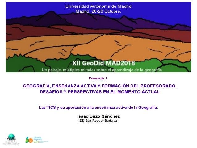 Isaac Buzo Sánchez IES San Roque (Badajoz) GEOGRAFÍA, ENSEÑANZA ACTIVA Y FORMACIÓN DEL PROFESORADO. DESAFÍOS Y PERSPECTIVA...