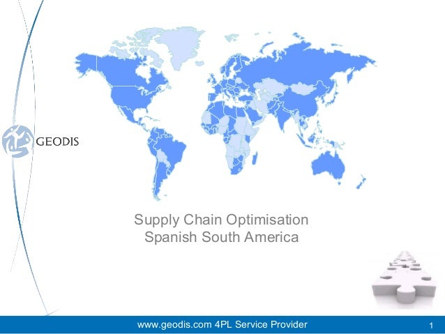 Supply Chain Optimisation Spanish South America  www.geodis.com 4PL Service Provider  1