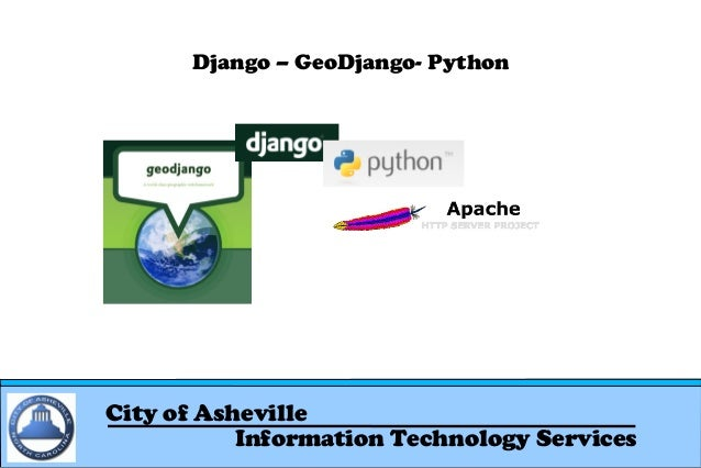 Django – GeoDjango- Python  City of Asheville Information Technology Services