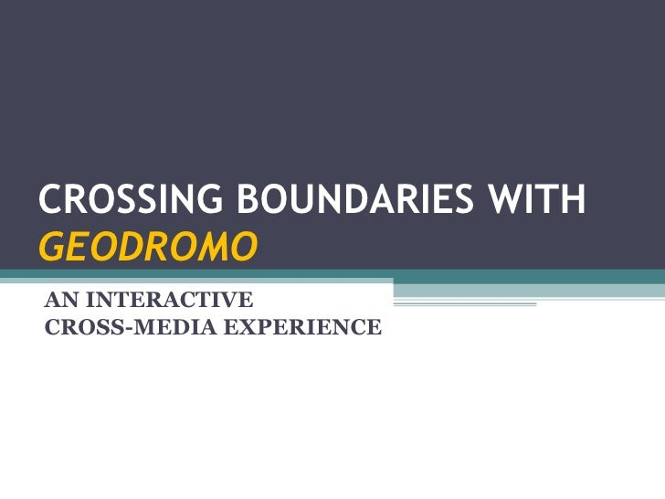 CROSSING BOUNDARIES WITH  GEODROMO AN INTERACTIVE  CROSS-MEDIA EXPERIENCE