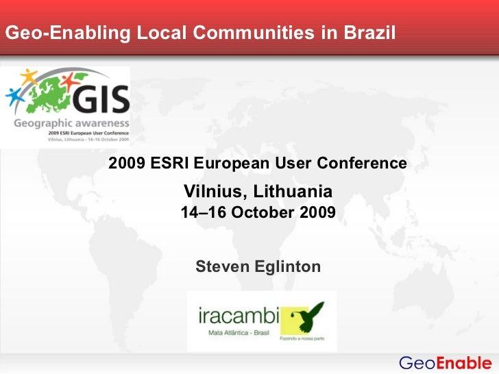 Geo-Enabling Local Communities in Brazil          2009 ESRI European User Conference                  Vilnius, Lithuania  ...