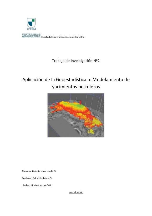 Facultad de ingenieríaEscuela de Industria                         Trabajo de Investigación Nº2Aplicación de la Geoestadís...