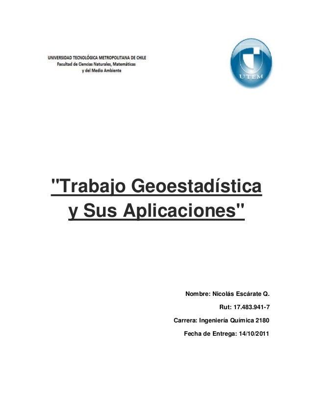 """""""Trabajo Geoestadística  y Sus Aplicaciones""""                Nombre: Nicolás Escárate Q.                            Rut: 17..."""