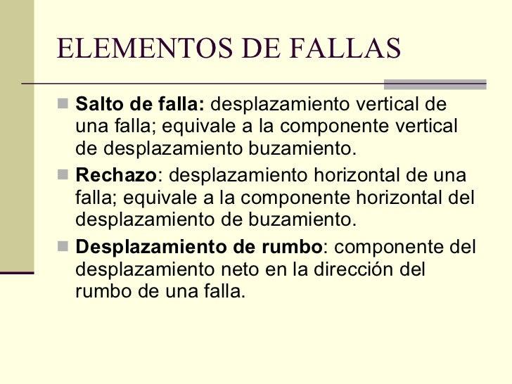 ELEMENTOS DE FALLAS <ul><li>Salto de falla:  desplazamiento vertical de una falla; equivale a la componente vertical de de...