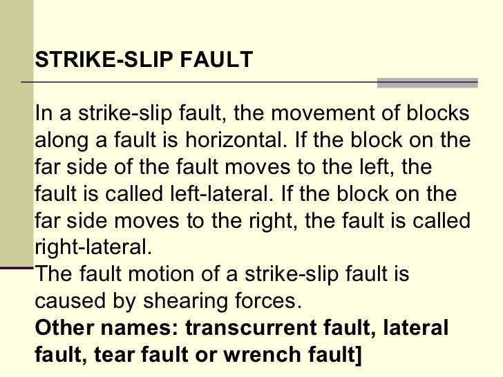 STRIKE-SLIP FAULT In a strike-slip fault, the movement of blocks along a fault is horizontal. If the block on the far side...