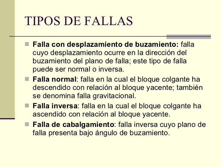 TIPOS DE FALLAS <ul><li>Falla con desplazamiento de buzamiento:  falla cuyo desplazamiento ocurre en la dirección del buza...