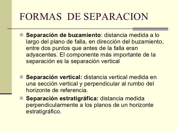 FORMAS  DE SEPARACION <ul><li>Separación de buzamiento : distancia medida a lo largo del plano de falla, en dirección del ...