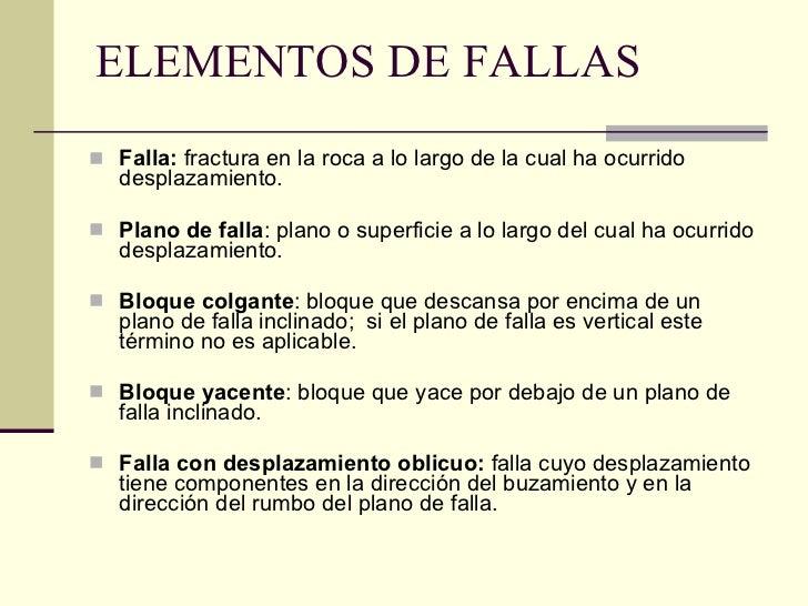 ELEMENTOS DE FALLAS <ul><li>Falla:  fractura en la roca a lo largo de la cual ha ocurrido desplazamiento.  </li></ul><ul><...