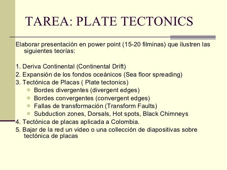 TAREA: PLATE TECTONICS <ul><li>Elaborar presentación en power point (15-20 filminas) que ilustren las siguientes teorías: ...