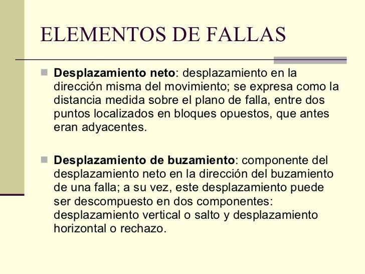 ELEMENTOS DE FALLAS <ul><li>Desplazamiento neto : desplazamiento en la dirección misma del movimiento; se expresa como la ...