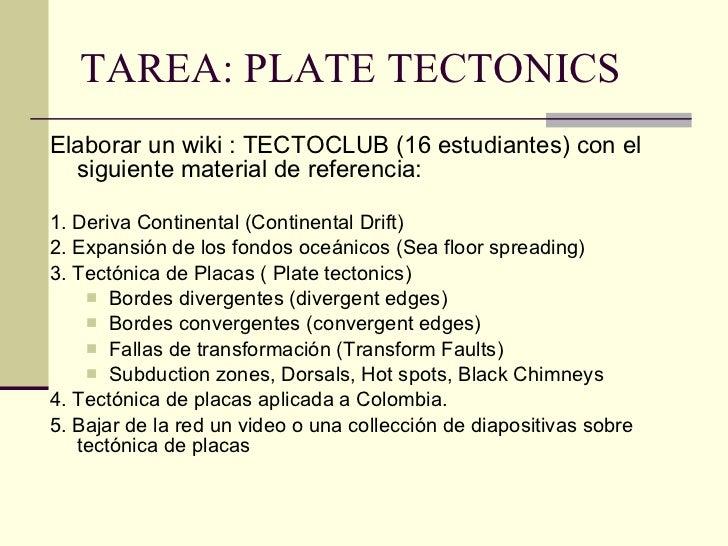 TAREA: PLATE TECTONICS <ul><li>Elaborar un wiki : TECTOCLUB (16 estudiantes) con el siguiente material de referencia: </li...