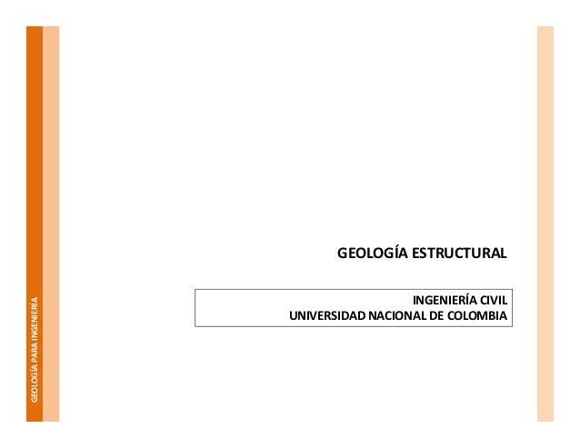 GEOLOGÍAPARAINGENIERÍA GEOLOGÍA ESTRUCTURAL INGENIERÍA CIVIL UNIVERSIDAD NACIONAL DE COLOMBIA