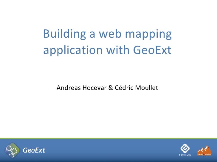 Building a web mapping application with GeoExt    Andreas Hocevar & Cédric Moullet