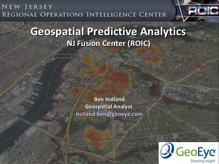 Geospatial Predictive Analytics       NJ Fusion Center (ROIC)                Ben Holland             Geospatial Analyst   ...