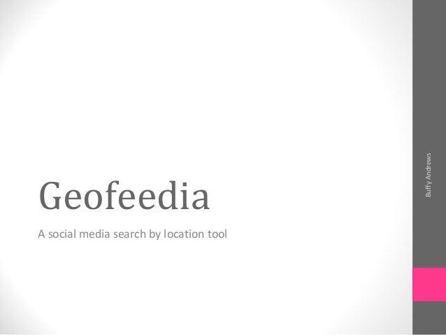 GeofeediaA social media search by location toolBuffyAndrews
