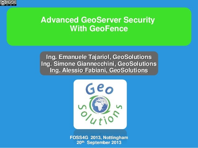 Advanced GeoServer Security With GeoFence  Ing. Emanuele Tajariol, GeoSolutions Ing. Simone Giannecchini, GeoSolutions Ing...