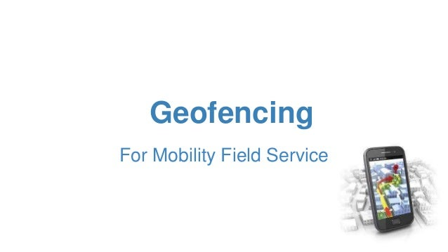 Geofencing For Mobility Field Service