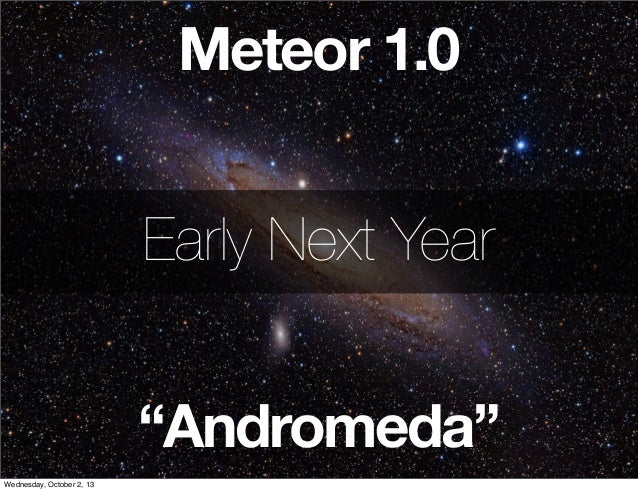 """Meteor 1.0 """"Andromeda"""" Early Next Year Wednesday, October 2, 13"""