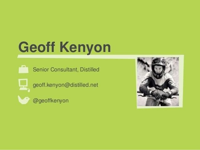 Geoff Kenyon Senior Consultant, Distilled geoff.kenyon@distilled.net @geoffkenyon
