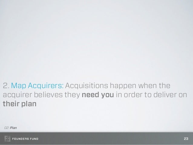 2. Map Acquirers: Acquisitions happen when theacquirer believes they need you in order to deliver ontheir plan02: Plan    ...