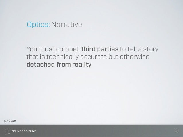 Optics: Narrative           You must compell third parties to tell a story           that is technically accurate but othe...