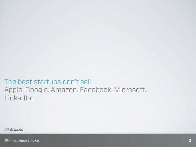 The best startups don't sell.Apple. Google. Amazon. Facebook. Microsoft.LinkedIn.00: Endings                              ...