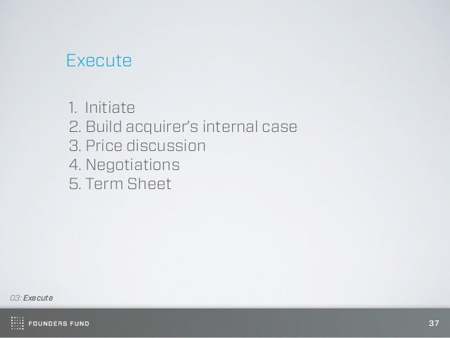 Execute              1. Initiate              2. Build acquirer's internal case              3. Price discussion          ...