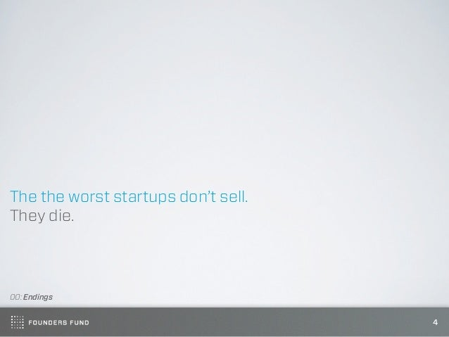 The the worst startups don't sell.They die.00: Endings                                     4