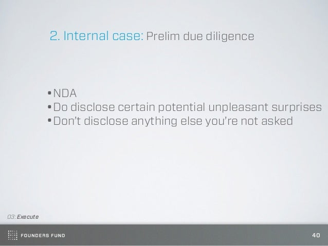 2. Internal case: Prelim due diligence              •NDA              •Do disclose certain potential unpleasant surprises ...