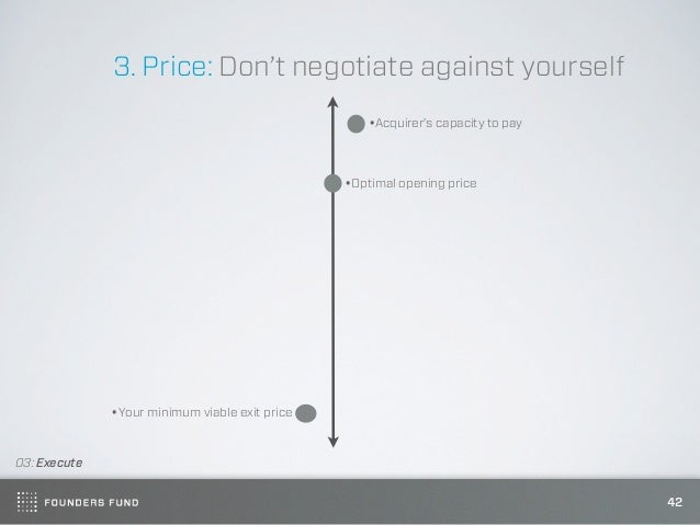 3. Price: Don't negotiate against yourself                                                   •Acquirer's capacity to pay  ...