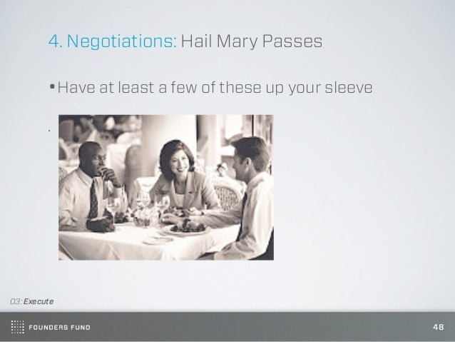 4. Negotiations: Hail Mary Passes         •Have at least a few of these up your sleeve         .03: Execute               ...