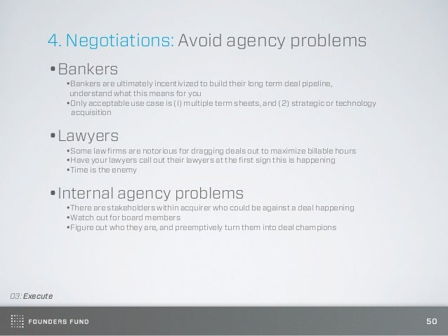 4. Negotiations: Avoid agency problems         •Bankers              •Bankers are ultimately incentivized to build their l...