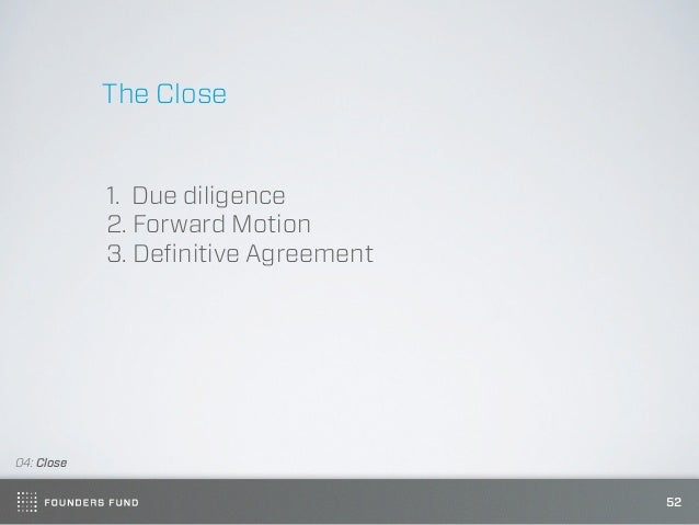The Close            1. Due diligence            2. Forward Motion            3. Definitive Agreement04: Close             ...