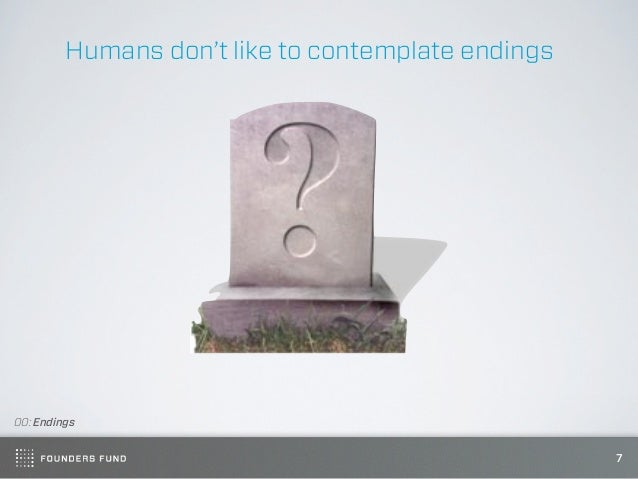 Humans don't like to contemplate endings00: Endings                                                    7