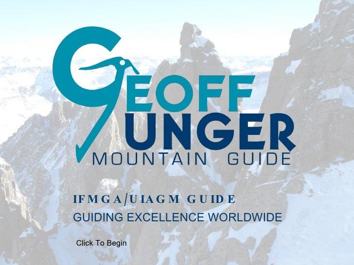 IFMGA/UIAGM GUIDE <ul><li>GUIDING EXCELLENCE WORLDWIDE </li></ul>Click To Begin