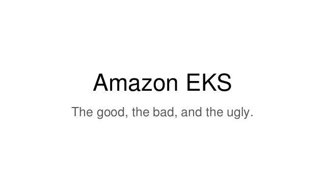 Amazon EKS The good, the bad, and the ugly.