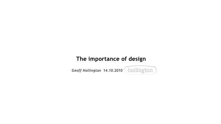 The importance of design Geoff Hollington   14.10.2010
