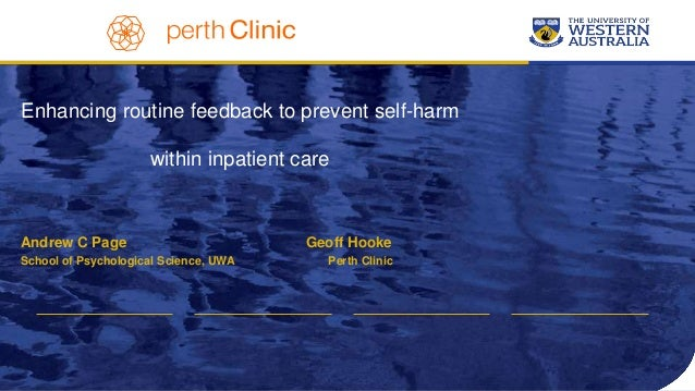 Enhancing routine feedback to prevent self-harm within inpatient care Andrew C Page Geoff Hooke School of Psychological Sc...