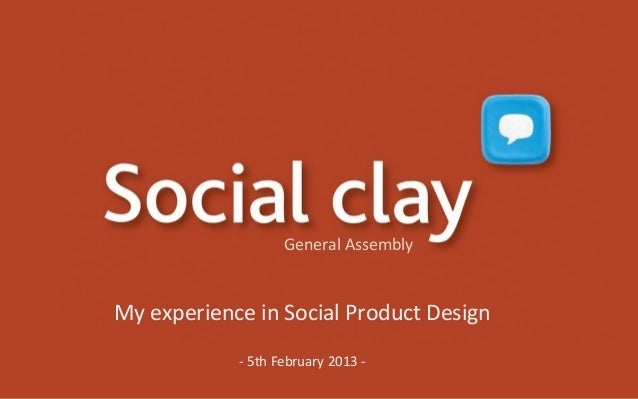 General AssemblyMy experience in Social Product Design            - 5th February 2013 -